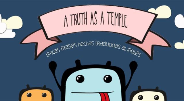 A Truth As A Temple Frases Hechas Españolas Ilustradas Y